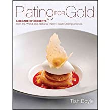 [(Plating for Gold: A Decade of Dessert Recipes from the World and National Pastry Team Championships)] [Author: Tish Boyle] published on (June, 2012)