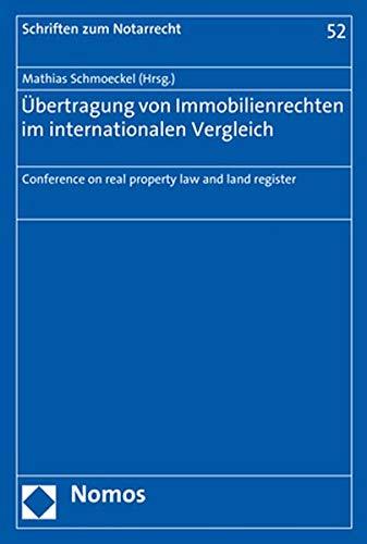 Übertragung von Immobilienrechten im internationalen Vergleich: Conference on real property law and land register (Schriften zum Notarrecht)