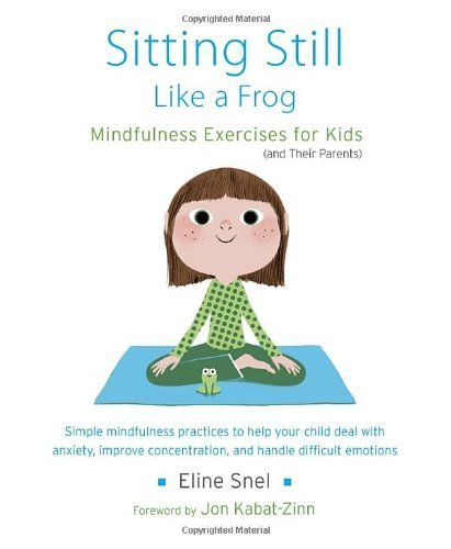 Sitting Still Like a Frog: Mindfulness Exercises for Kids (and Their Parents) by Snel, Eline (2013) Paperback