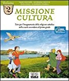 Missione cultura. Testo per l'insegnamento della religione cattolica. Per la Scuola media: 2