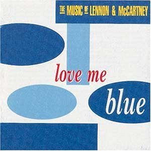 love-me-blue-the-music-of-lennon-mccartney-by-various-artists