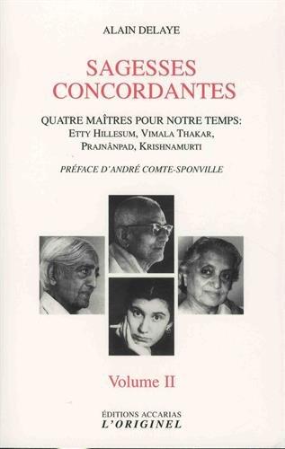 Sagesses concordantes - Quatre maîtres pour notre temps : Etty Hillesum, Vimala Thakar, Svâmi Prajnânpad, Krishnamurti : Tome 2 par