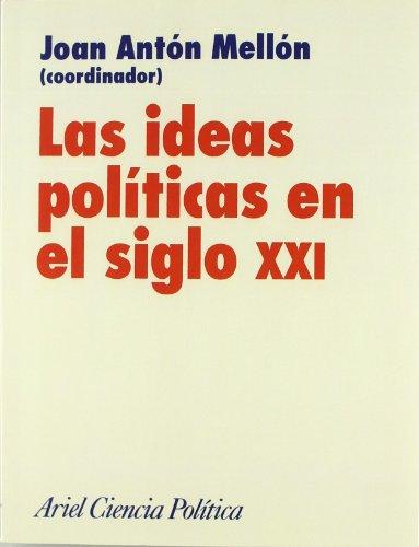 Las ideas políticas en el siglo XXI (Ariel Ciencias Políticas) por Joan Anton Mellon