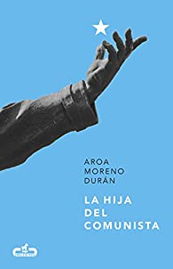La hija del comunista par Aroa Moreno Durán