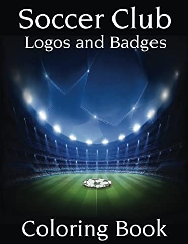 Soccer Club Logos and Badges: This A4 size Coloring Book has Logos and Badges from the Top 50 rated teams in Europe including, Barcelona, Real Madrid, ... fantastic Gift or Present for any Soccer Fan.