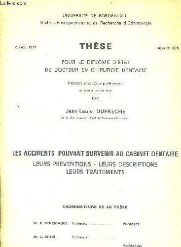 THESE POUR LE DIPLOME D'ETAT DE DOCTEUR EN CHIRURGIE DENTAIRE - LES ACCIDENTS POUVANT SOIURVENIR AU CABINET DENTAIRE LEURS PREVENTIONS LEURS DESCRIPTIONS LEURS TRAITEMENTS - ANNEE 1977 THESE N°005.