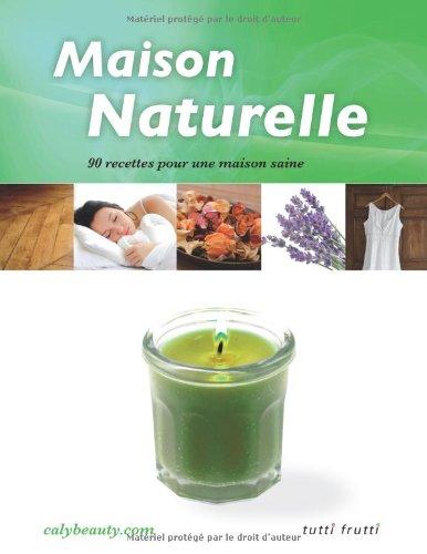 Maison naturelle : 90 recettes pour une maison saine