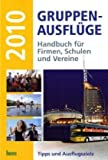 Gruppen-Ausflüge 2010: Handbuch für Firmen, Schulen und Vereine