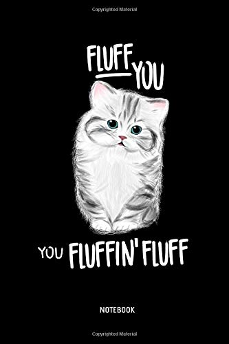 Fluff You You Fluffin' Fluff | Notebook: Lined Cat Notebook / Journal. Great Cat Accessories & Novelty Gift Idea for all Cat Lover. -