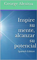 Inspire su mente, alcanzar su potencial (Spanish Edition)