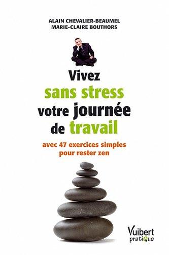 Vivez sans stress votre journée de travail avec 47 exercices simples pour rester zen