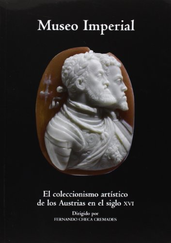 Museo Imperial.El coleccionismo artístico de los Austrias en el siglo XVI