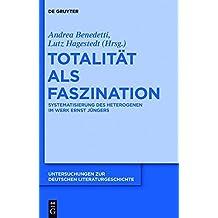 Totalität als Faszination: Systematisierung des Heterogenen im Werk Ernst Jüngers (Untersuchungen zur deutschen Literaturgeschichte)