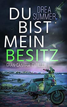 Du bist mein Besitz: Gran-Canaria-Thriller (Gran-Canaria-Trilogie 3) (German Edition) by [Summer, Drea]