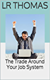 The Trade Around Your Job System (English Edition)