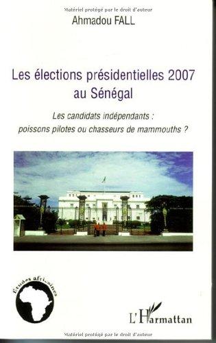 Les élections présidentielles 2007 au Sénégal : Les candidats indépendants : poissons pilotes ou chasseurs de mammouths ?