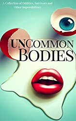 UnCommon Bodies: A Collection of Oddities, Survivors, and Other Impossibilities (UnCommon Anthologies Book 1) (English Edition)
