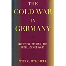 The Cold War in Germany: Overview, Origins, and Intelligence Wars by Otis C. Mitchell (2005-04-27)