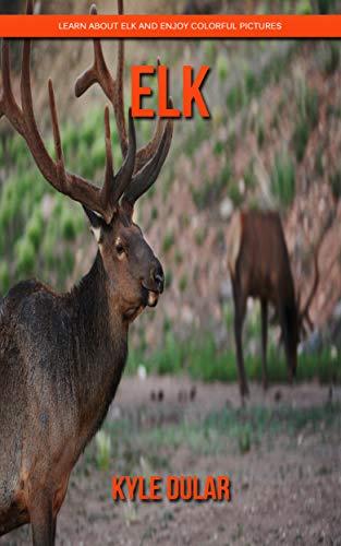Ebooks Elk! Learn About Elk and Enjoy Colorful Pictures Descargar Epub
