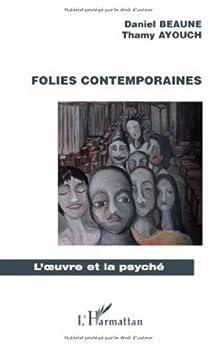 Folies Contemporaines par [Daniel, Beaune, Thamy, Ayouch]