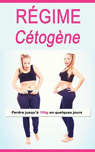 Régime Cétogène: Perdre jusqu'à 10kg en quelques jours par Sandrine Bernard