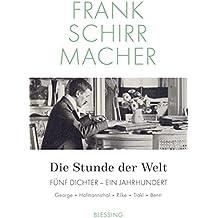 Die Stunde der Welt: Fünf Dichter – ein Jahrhundert: George – Hoffmansthal – Rilke – Trakl – Benn
