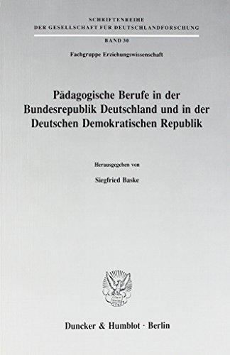Pädagogische Berufe in der Bundesrepublik Deutschland und in der Deutschen Demokratischen Republik. (Schriftenreihe der Gesellschaft für Deutschlandforschung)