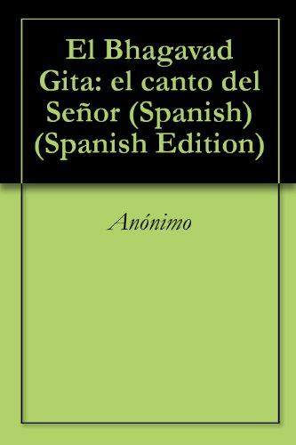 El Bhagavad Gita: el canto del Señor (Spanish) por Anónimo