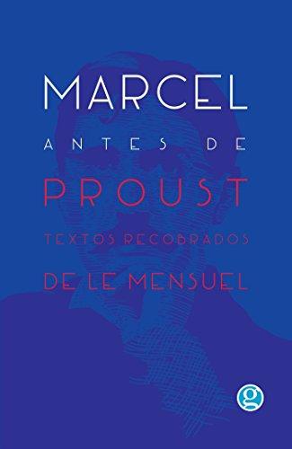 Marcel antes de Proust: Textos recobrados de Le Mensuel por Marcel Proust