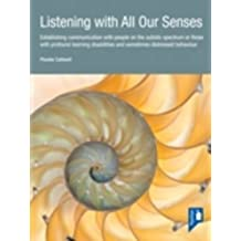 Listening with All Our Senses: a Handbook: Establishing Communication with People on the Autistic Spectrum or Those with Profound Learning Disabilities and Sometimes Distressed Behaviour