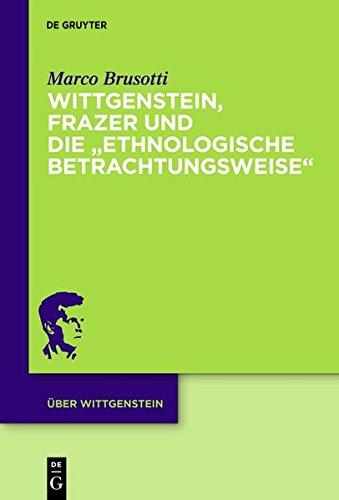 """Wittgenstein, Frazer und die """"ethnologische Betrachtungsweise"""" (Über Wittgenstein, Band 2)"""