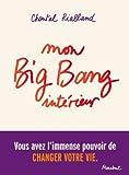 Mon big-bang intérieur, vous avez l'immense pouvoir de changer votre vie.