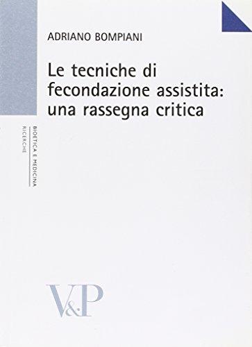 Le tecniche di fecondazione assistita: una rassegna critica (Università/Ricerche/Bioetica e Medicina) por Adriano Bompiani