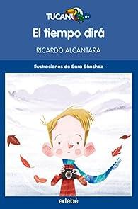 El tiempo dirá par Ricardo Alcántara
