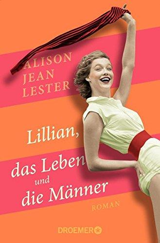 Lillian, das Leben und die Männer: Roman