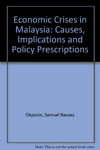 Economic Crises in Malaysia: Causes, Implications and Policy Prescriptions
