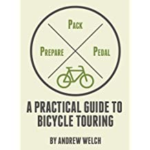 Prepare, Pack, Pedal: A Practical Guide to Bicycle Touring