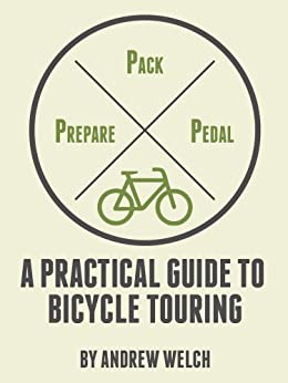 Prepare, Pack, Pedal: A Practical Guide to Bicycle Touring by [Welch, Andrew]