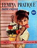 FEMINA PRATIQUE VOTRE ENFANT [No 67] du 01/05/1957 - VOTRE ENFANT - BEAUTE - SANTE - LE CONFORT - VOTRE VIE - LA MAISON - L'ELEGANCE - LA FUTURE MAMAN...