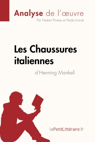 Les Chaussures italiennes d'Henning Mankell (Analyse de l'oeuvre): Comprendre La Littérature Avec Lepetitlittéraire.Fr