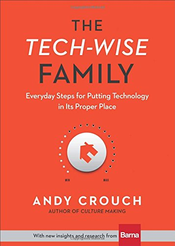 The Tech-Wise Family: Everyday Steps for Putting Technology in Its Proper Place (Tech-paket)