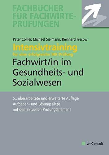 Intensivtraining Gepr. Fachwirt im Gesundheits- und Sozialwesen: Aufgaben- und Lösungssätze mit den aktuellen Prüfungsthemen (Fachbücher für Fachwirte)