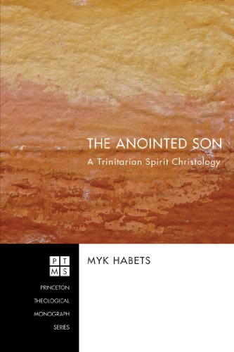 The Anointed Son: A Trinitarian Spirit Christology (Princeton Theological Monograph Series Book 129)
