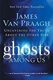 [( Ghosts Among Us: Uncovering the Truth about the Other Side [ GHOSTS AMONG US: UNCOVERING THE TRUTH ABOUT THE OTHER SIDE ] By Van Praagh, James ( Author )Jun-16-2009 Paperback By Van Praagh, James ( Author ) Paperback Jun - 2009)] Paperback