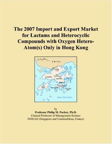 The 2007 Import and Export Market for Lactams and Heterocyclic Compounds with Oxygen Hetero-Atom(s) Only in Hong Kong