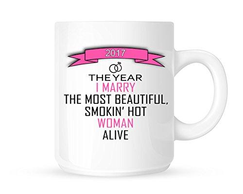 """Kaffetasse/Teetasse, englischer Text""""2017–The Year I Marry The Most Beautiful Smokin' Hot Woman Alive"""",Geschenkidee"""