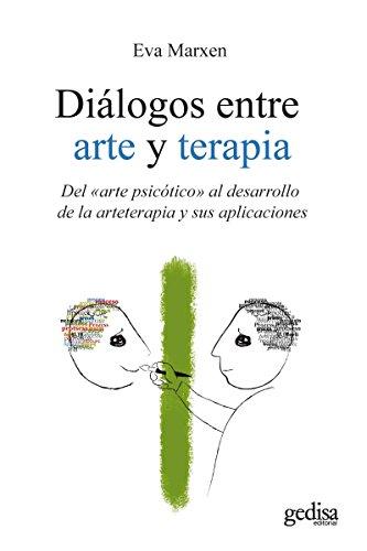 Diálogos entre arte y terapia: Del «arte psicótico» al desarrollo de la arteterapia y sus aplicaciones (Psicología) por Eva Marxen