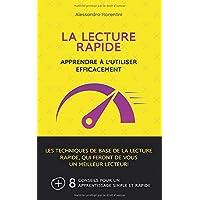 La Lecture Rapide:  Apprendre à l'utiliser efficacement: Les techniques de base de la lecture rapide, qui feront de vous un meilleur lecteur!