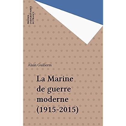 La Marine de guerre moderne (1915-2015) (Que sais-je ? t. 3102)