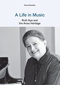 A Life in Music: Ruth Nye and the Arrau Heritage par [Randles, Roma]